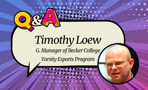 Making the Esports Pros of the Future: A Conversation with Becker College and Timothy Loew