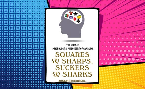 The Science, Psychology & Philosophy of Gambling - Squares & Sharps, Suckers & Sharks by Joseph Buchdahl