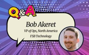 "FSB Technology's Bob Akeret: ""We Are Focusing on Establishing FSB as the Leading Technological Provider in NA"""