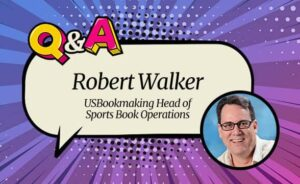 """USBookmaking Head of Sportsbooks Robert Walker: """"We Did Not Anticipate the Scorched Earth Acquisition Stance Platforms Would Adopt"""""""