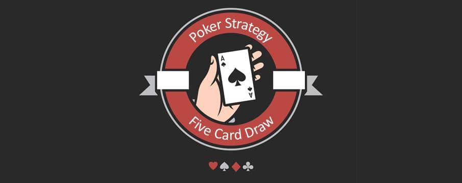 Best 5 Card Draw Poker Strategies That Work In 2021